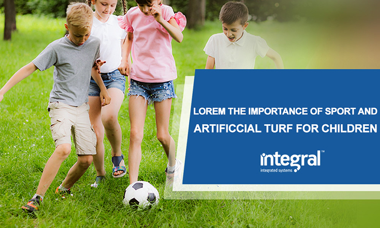 The Importance of Sport and Artificial Turf For Children